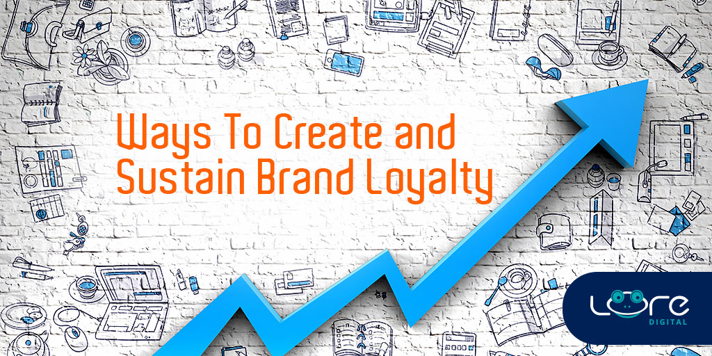 5 Cost-effective Ways To Create and Sustain Brand Loyalty Through Digital Marketing